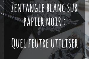 Zentangle blanc sur papier noirQuel feutre utiliser _