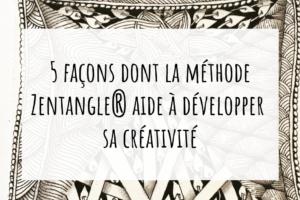 5 façons dont la méthode Zentangle® aide à développer sa créativité .