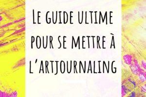 Guide complet pour se mettre à l'artjournaling